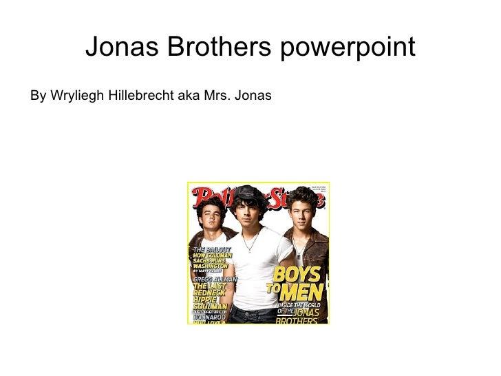 Jonas Brothers powerpoint By Wryliegh Hillebrecht aka Mrs. Jonas