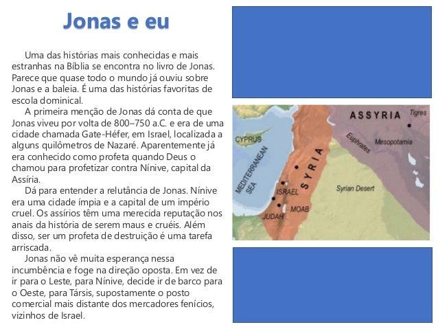 Uma das histórias mais conhecidas e mais estranhas na Bíblia se encontra no livro de Jonas. Parece que quase todo o mundo ...