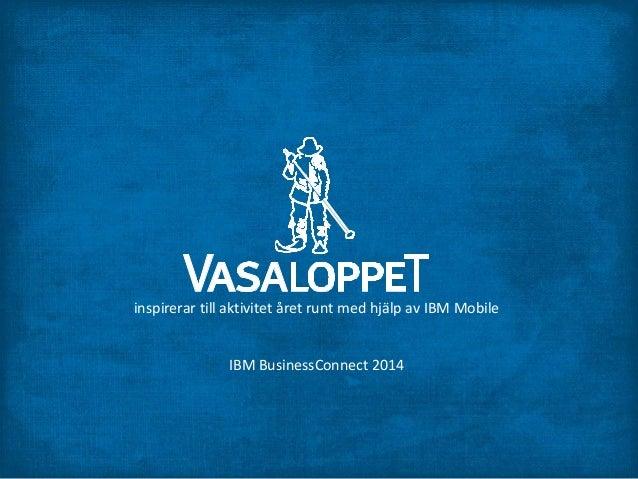 inspirerar till aktivitet året runt med hjälp av IBM Mobile  IBM BusinessConnect 2014