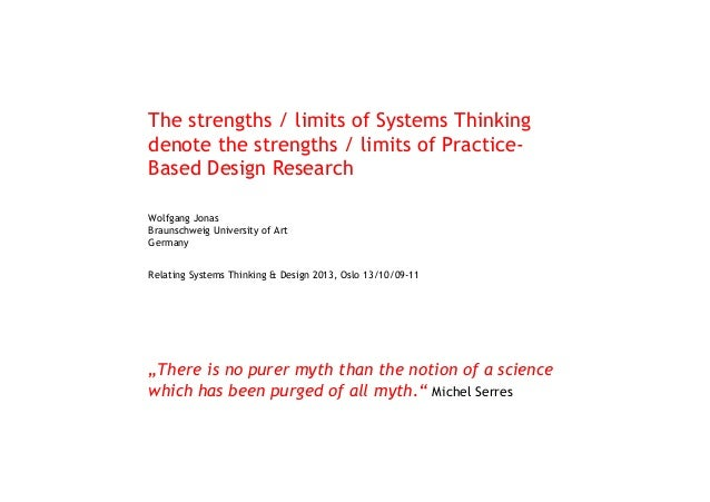 The strengths / limits of Systems Thinking denote the strengths / limits of PracticeBased Design Research Wolfgang Jonas B...