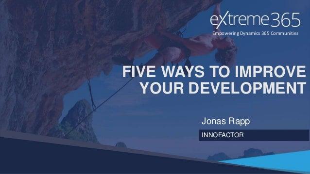 Empowering Dynamics 365 Communities FIVE WAYS TO IMPROVE YOUR DEVELOPMENT Jonas Rapp INNOFACTOR