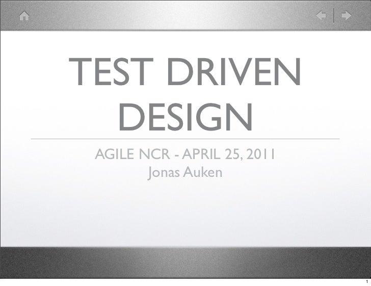 TEST DRIVEN  DESIGN AGILE NCR - APRIL 25, 2011        Jonas Auken                              1