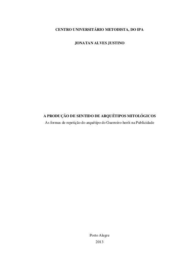 CENTRO UNIVERSITÁRIO METODISTA, DO IPA JONATAN ALVES JUSTINO A PRODUÇÃO DE SENTIDO DE ARQUÉTIPOS MITOLÓGICOS As formas de ...