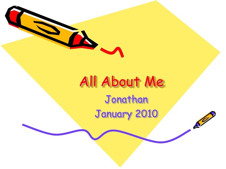 All About Me <br />Jonathan<br />January 2010<br />