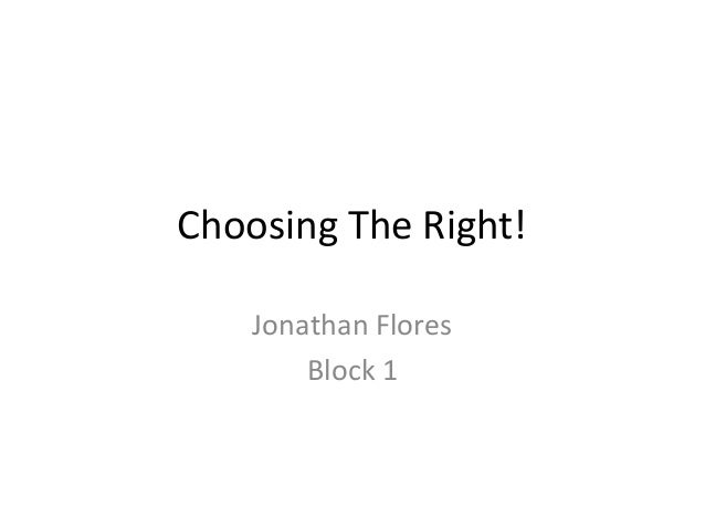 Choosing The Right! Jonathan Flores Block 1