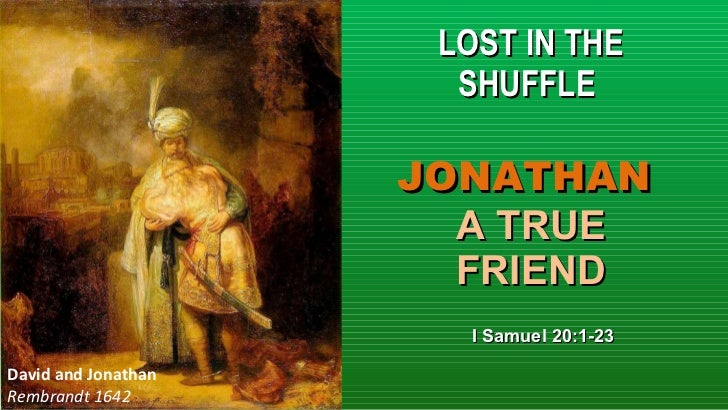 LOST IN THE SHUFFLE  JONATHAN  A TRUE FRIEND I Samuel 20:1-23 David and Jonathan  Rembrandt 1642