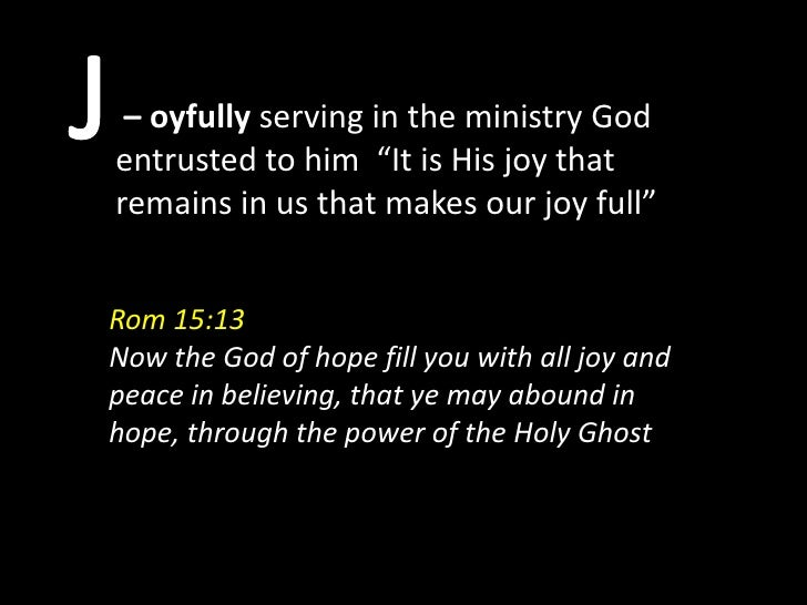 """– oyfully serving in the ministry Godentrusted to him """"It is His joy thatremains in us that makes our joy full""""Rom 15:13No..."""