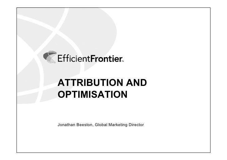 ATTRIBUTION ANDOPTIMISATIONJonathan Beeston, Global Marketing Director