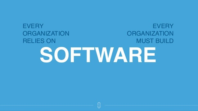 SOFTWARE EVERY  ORGANIZATION  RELIES ON EVERY ORGANIZATION MUST BUILD