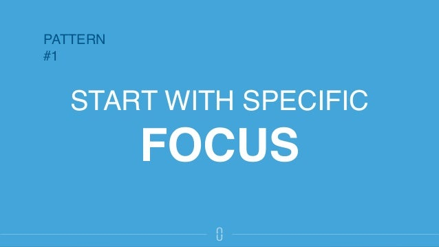 START WITH SPECIFIC FOCUS PATTERN #1
