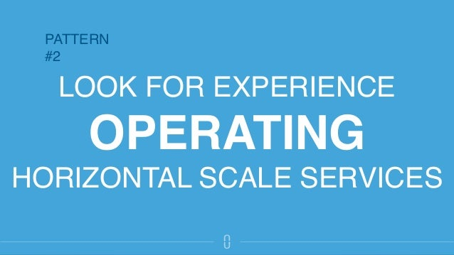 LOOK FOR EXPERIENCE OPERATING HORIZONTAL SCALE SERVICES PATTERN #2