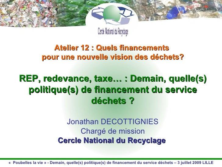 Atelier 12 : Quels financements  pour une nouvelle vision des déchets? REP, redevance, taxe… : Demain, quelle(s) politique...