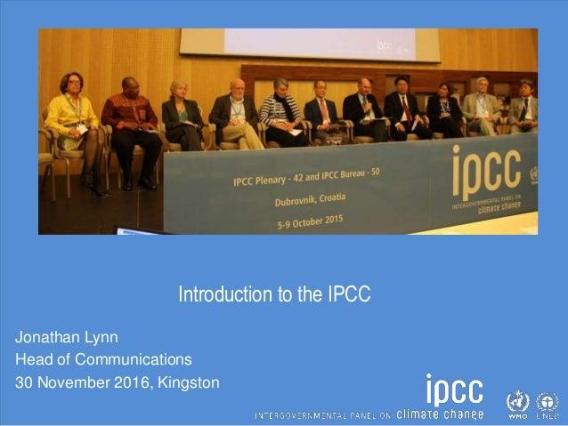 Introduction to the IPCC Jonathan Lynn Head of Communications 30 November 2016, Kingston