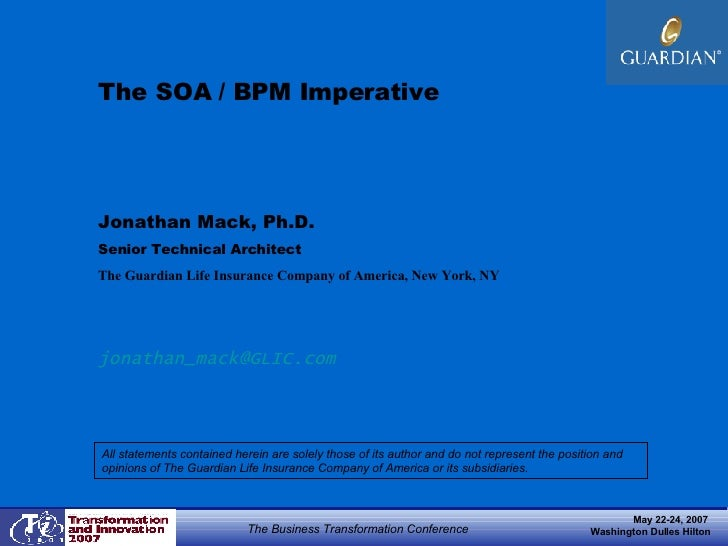 The SOA / BPM Imperative Jonathan Mack, Ph.D.  Senior Technical Architect The Guardian Life Insurance Company of America, ...