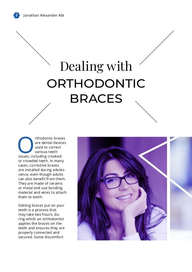 2 Jonathan Alexander Abt O rthodontic braces are dental devices used to correct various teeth issues, including crooked or...