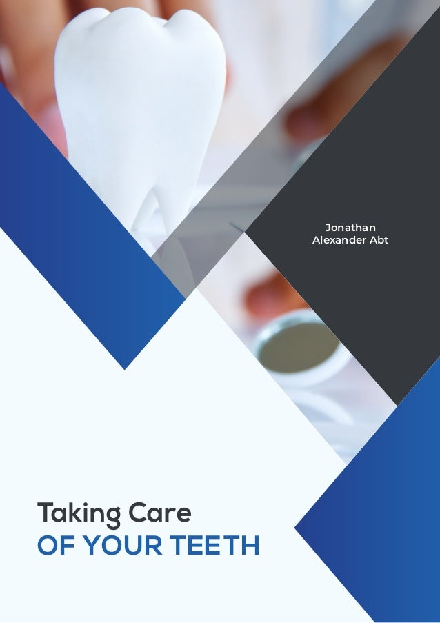 Taking Care OF YOUR TEETH Jonathan Alexander Abt