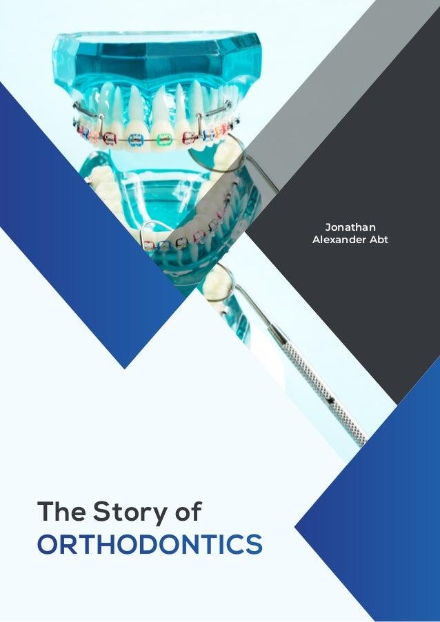 The Story of ORTHODONTICS Jonathan Alexander Abt
