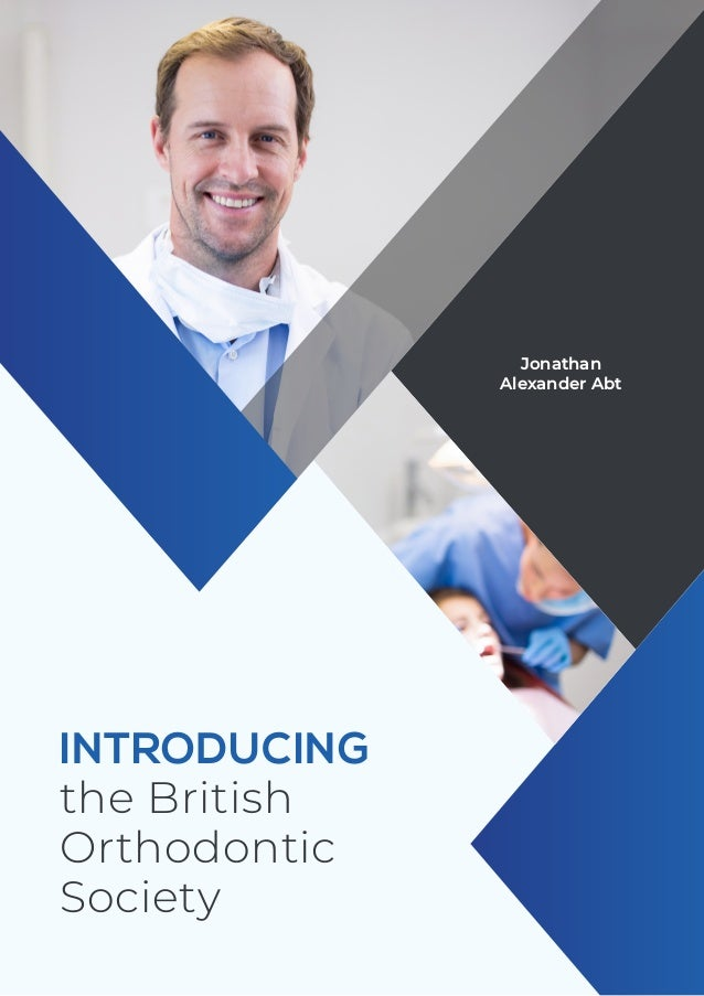 INTRODUCING the British Orthodontic Society Jonathan Alexander Abt