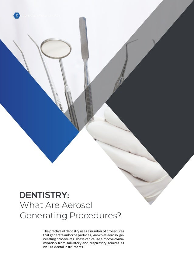 DENTISTRY: What Are Aerosol Generating Procedures? The practice of dentistry uses a number of procedures that generate air...