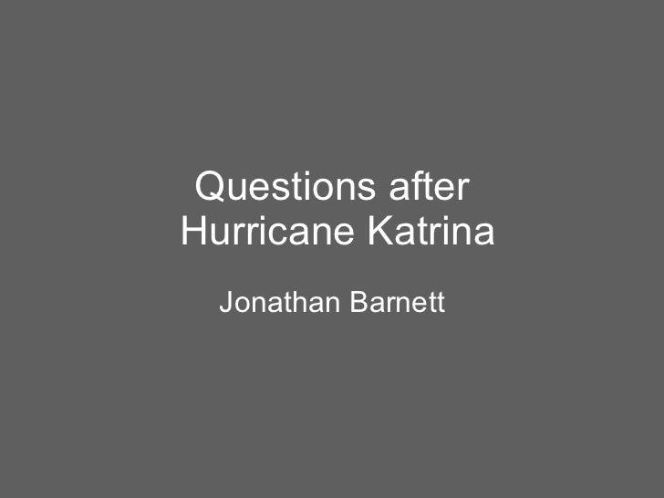 Questions after  Hurricane Katrina Jonathan Barnett