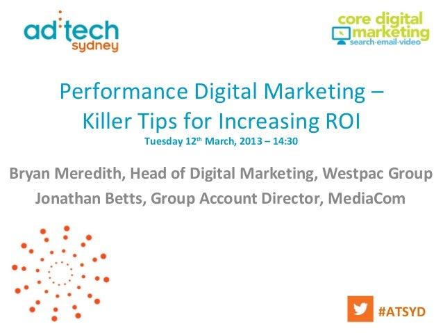 Performance Digital Marketing –        Killer Tips for Increasing ROI                 Tuesday 12th March, 2013 – 14:30Brya...