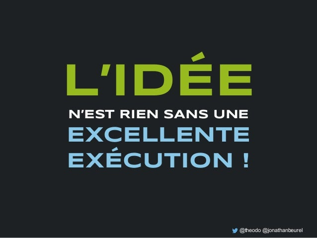 @theodo @jonathanbeurel L'IDÉEN'EST RIEN SANS UNE EXCELLENTE EXÉCUTION !