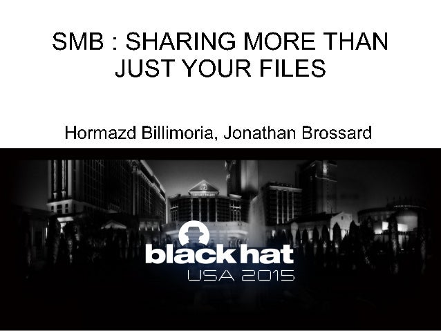 [Blackhat2015] SMB : SHARING MORE THAN JUST YOUR FILES...