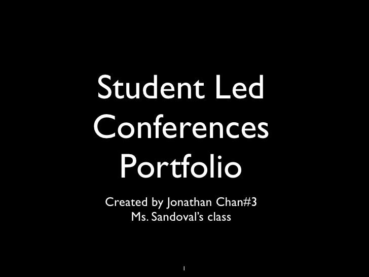 Student Led Conferences   Portfolio Created by Jonathan Chan#3     Ms. Sandoval's class                1
