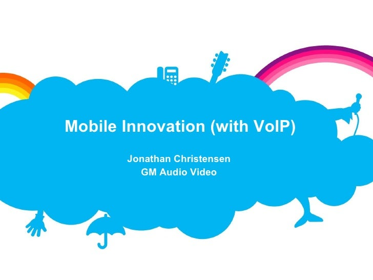 Jonathan Christensen GM Audio Video Mobile Innovation (with VoIP)
