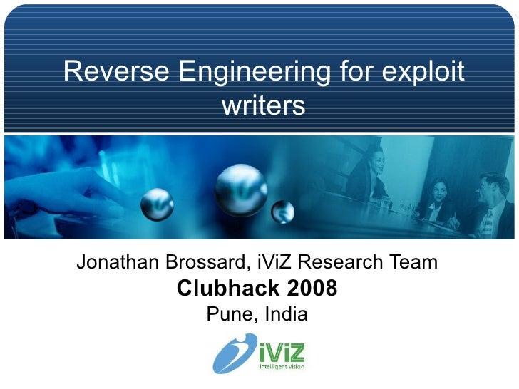 Reverse Engineering for exploit writers Jonathan Brossard, iViZ Research Team Clubhack 2008 Pune, India