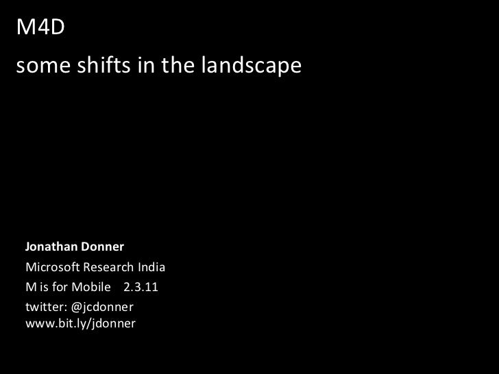 M4Dsome shifts in the landscape<br />Jonathan Donner<br />Microsoft Research India<br />M is for Mobile    2.3.11<br />twi...