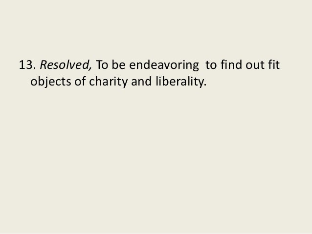 13. Resolved, To be endeavoring to find out fit objects of charity and liberality.
