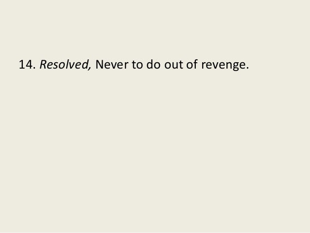 14. Resolved, Never to do out of revenge.