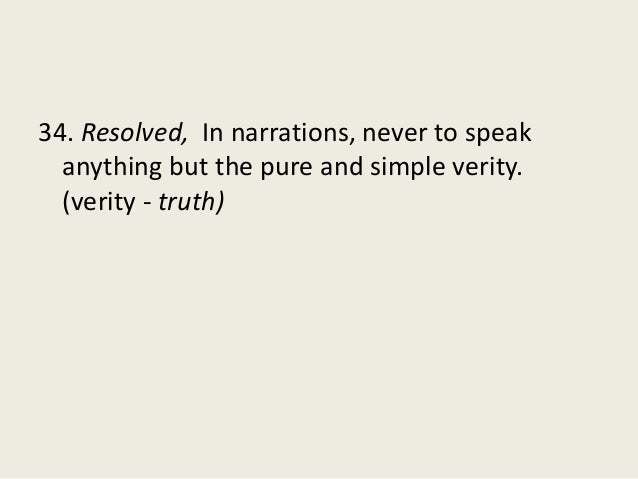 34. Resolved, In narrations, never to speak anything but the pure and simple verity. (verity - truth)
