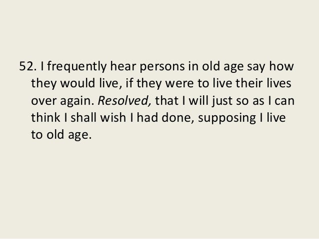 52. I frequently hear persons in old age say how they would live, if they were to live their lives over again. Resolved, t...