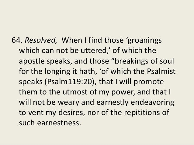 """64. Resolved, When I find those 'groanings which can not be uttered,' of which the apostle speaks, and those """"breakings of..."""