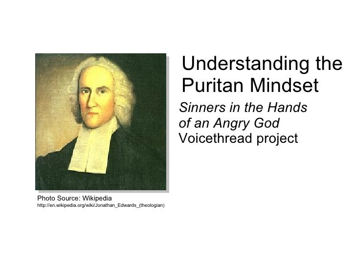 Understanding the Puritan Mindset Sinners in the Hands   of an Angry God  Voicethread project Photo Source: Wikipedia http...