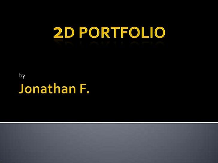 Jonathan F.<br />by<br />2d portfolio<br />