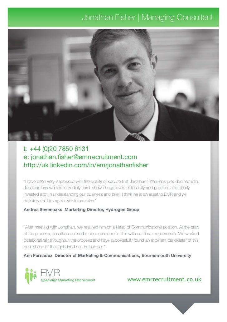 Jonathan Fisher | Managing Consultantt: +44 (0)20 7850 6131e: jonathan.fisher@emrrecruitment.comhttp://uk.linkedin.com/in/...