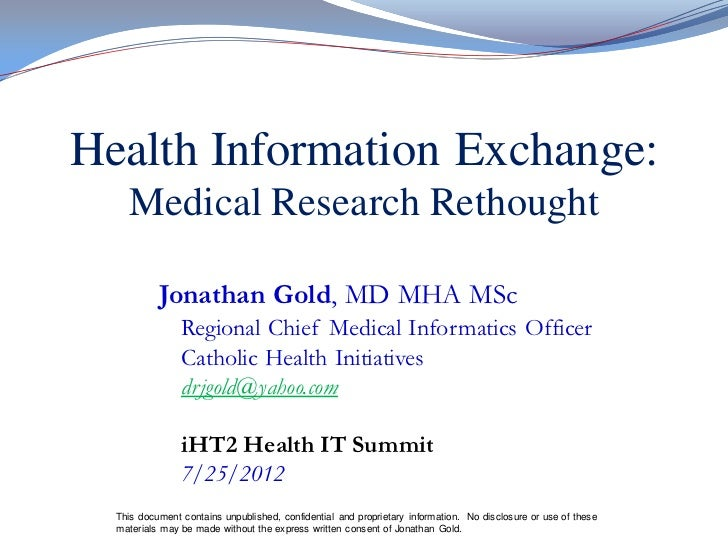 Health Information Exchange:    Medical Research Rethought           Jonathan Gold, MD MHA MSc                Regional Chi...