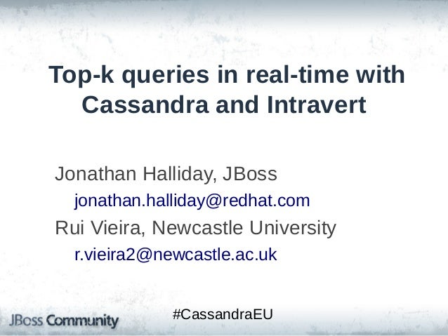 Top-k queries in real-time with Cassandra and Intravert Jonathan Halliday, JBoss jonathan.halliday@redhat.com  Rui Vieira,...