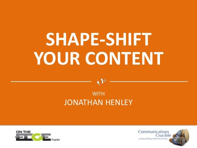 SHAPE-SHIFT YOUR CONTENT WITH JONATHAN HENLEY