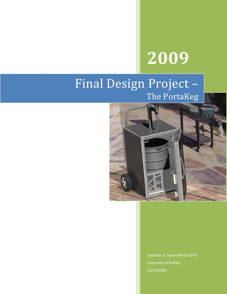 2009 Final Design Project –             The PortaKeg                 Jonathan E. Jones #3451-8370             University a...