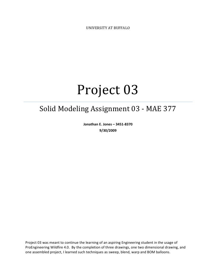 UNIVERSITY AT BUFFALO                                    Project 03         Solid Modeling Assignment 03 - MAE 377        ...