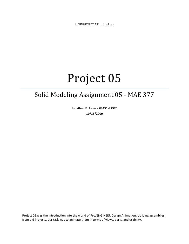 UNIVERSITY AT BUFFALO                                     Project 05         Solid Modeling Assignment 05 - MAE 377       ...