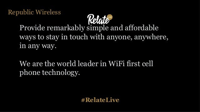#RelateLive Republic Wireless Provide remarkably simple and affordable ways to stay in touch with anyone, anywhere, in any...