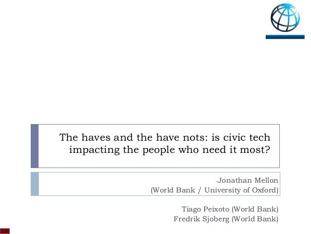 The haves and the have nots: is civic tech impacting the people who need it most? Jonathan Mellon (World Bank / University...