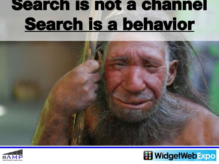 Search is not a channel Search is a behavior