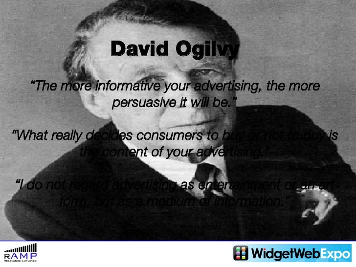 """David Ogilvy """" The more informative your advertising, the more persuasive it will be."""" """" What really decides consumers to ..."""