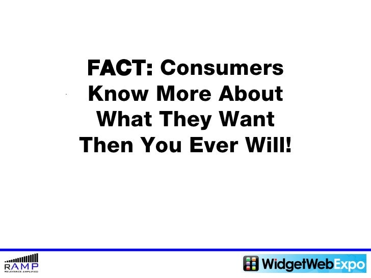 FACT:  Consumers Know More About What They Want  Then You Ever Will!